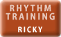 RHYTHM TRAINING RICKY